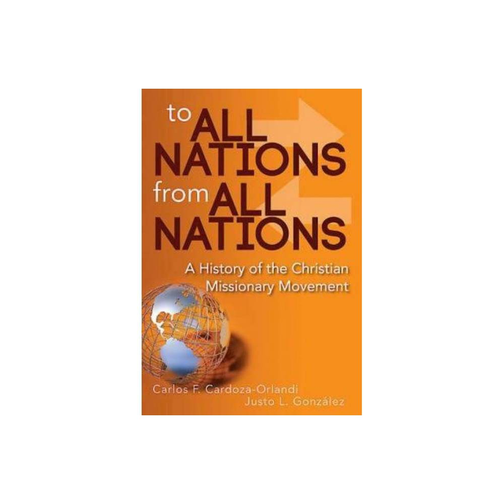 To All Nations From All Nations By Carlos F Cardoza Orlandi Justo L Gonz Lez Paperback