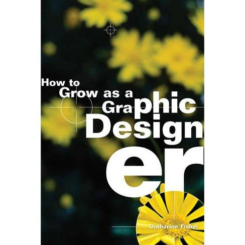 How to Grow as a Graphic Designer - by  Catharine Fishel (Paperback) - image 1 of 1