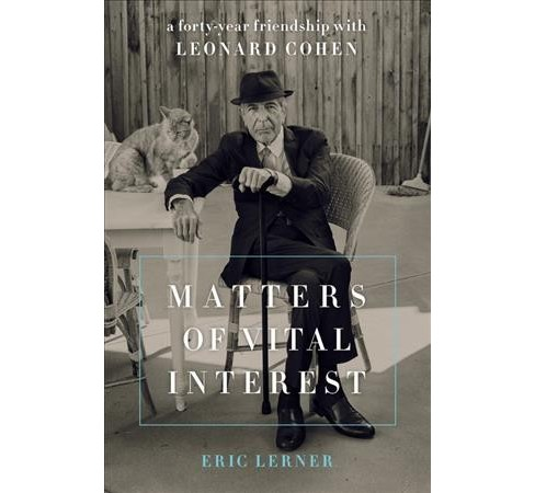 Matters of Vital Interest : A Forty-Year Friendship With Leonard Cohen -  by Eric Lerner (Hardcover) - image 1 of 1