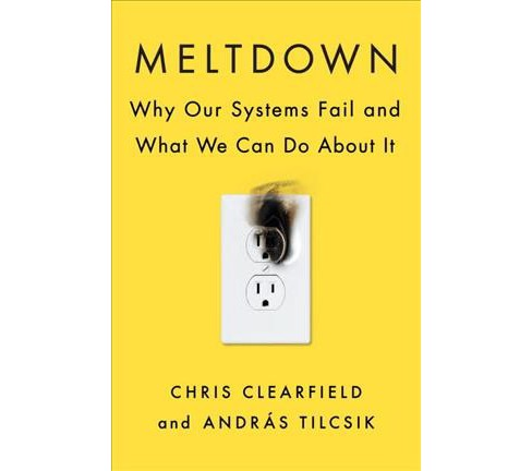 Meltdown : Why Our Systems Fail and What We Can Do About It -  (Hardcover) - image 1 of 1