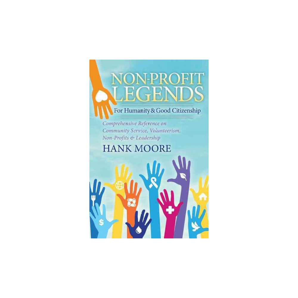 Non-Profit Legends : For Humanity & Good Citizenship, Comprehensive Reference on Community Service,