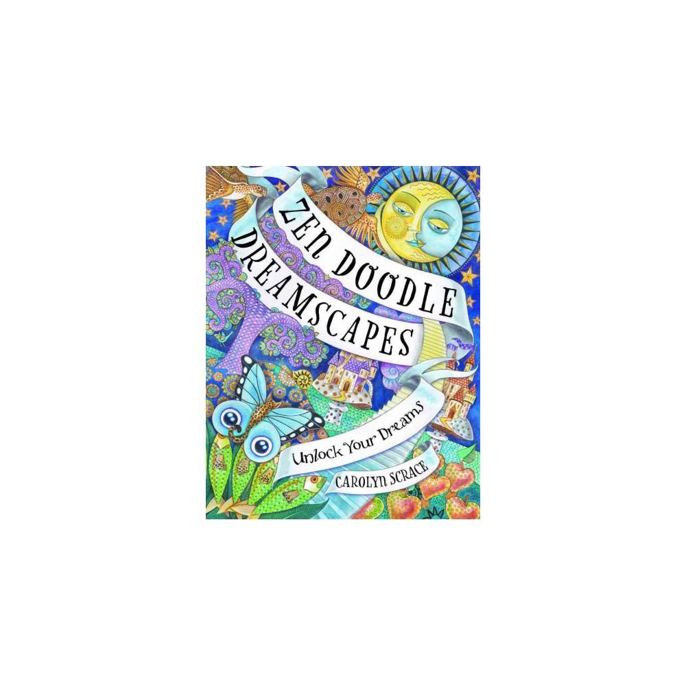 Zen Doodle Dreamscapes : Unlock Your Dreams (Paperback) (Carolyn Scrace)