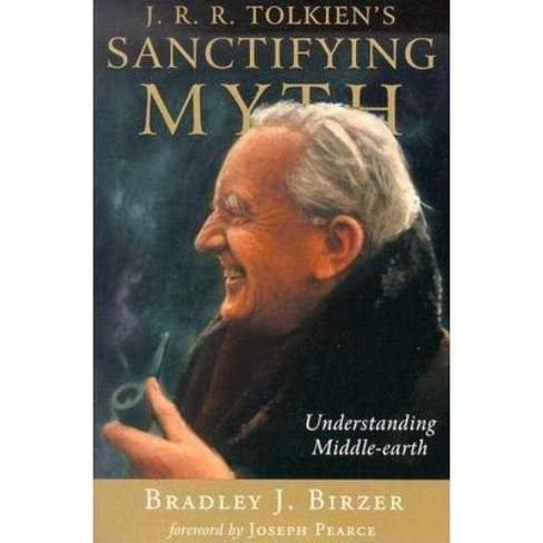 J.R.R. Tolkien's Sanctifying Myth - by  Bradley J Birzer (Paperback) - image 1 of 1