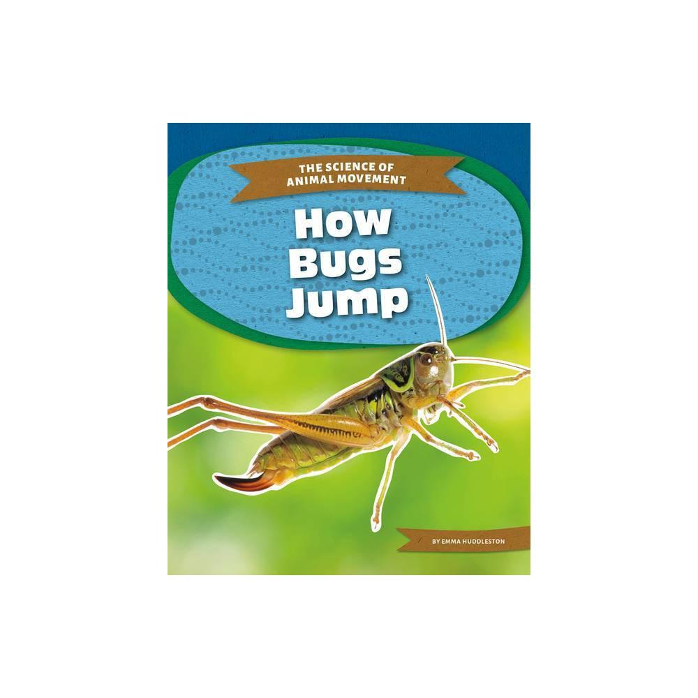 How Bugs Jump By Emma Huddleston Paperback