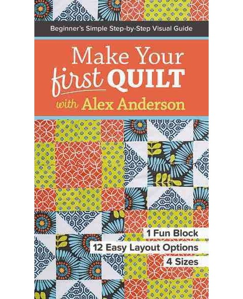 Make Your First Quilt : Beginner's Simple Step-by-step Visual Guide (Paperback) (Alex Anderson) - image 1 of 1