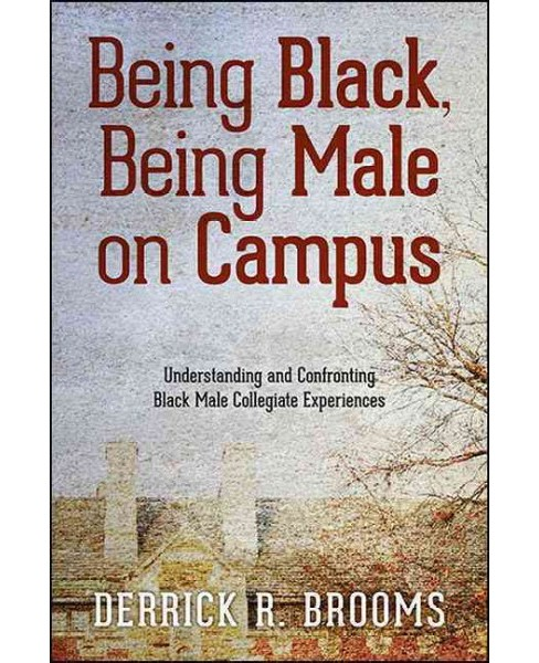 Being Black, Being Male on Campus : Understanding and Confronting Black Male Collegiate Experiences - image 1 of 1