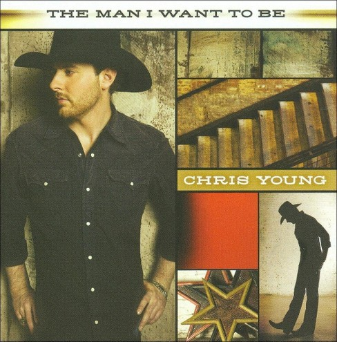 Chris Young - The Man I Want to Be (CD) - image 1 of 1