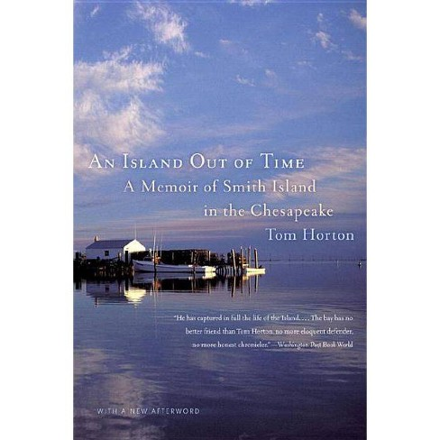 An Island Out Of Time A Memoir Of Smith Island In The Chesapeake By Tom Horton