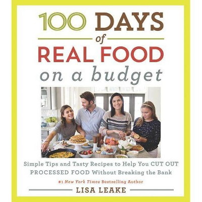 100 Days of Real Food : Simple Tips and Tasty Recipes to Help You Cut Out Processed Food Without