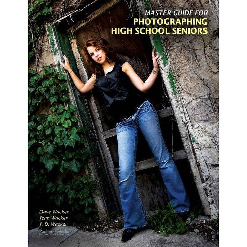 Master Guide for Photographing High School Seniors - by  Dave Wacker & Jean Wacker (Paperback) - image 1 of 1