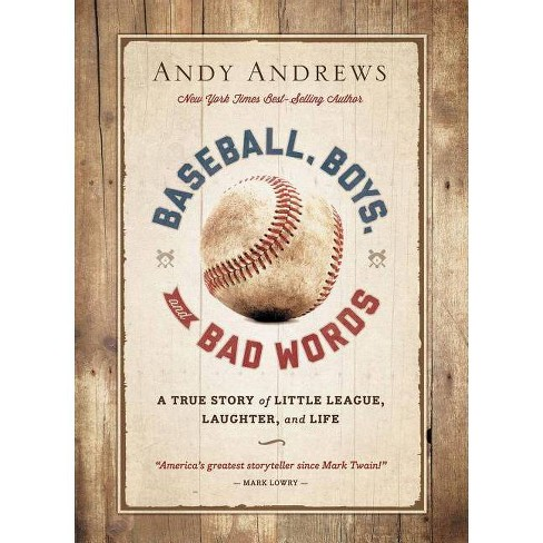 Baseball, Boys, and Bad Words - by  Andy Andrews (Hardcover) - image 1 of 1