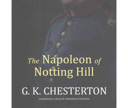Napoleon of Notting Hill (Unabridged) (CD/Spoken Word) (G. K. Chesterton) - image 1 of 1