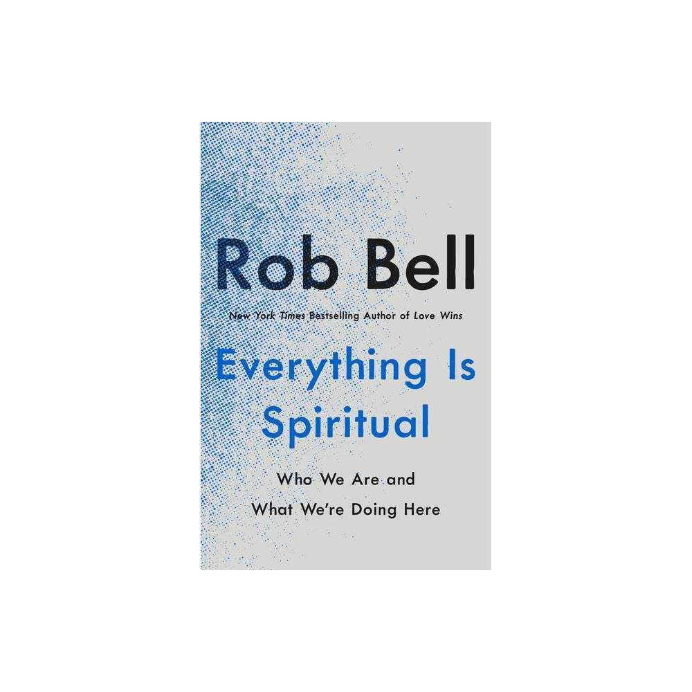 Everything Is Spiritual By Rob Bell Hardcover