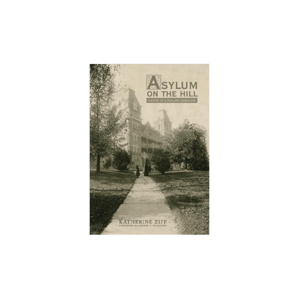Asylum on the Hill : History of a Healing Landscape - Reprint by Katherine Ziff (Paperback)