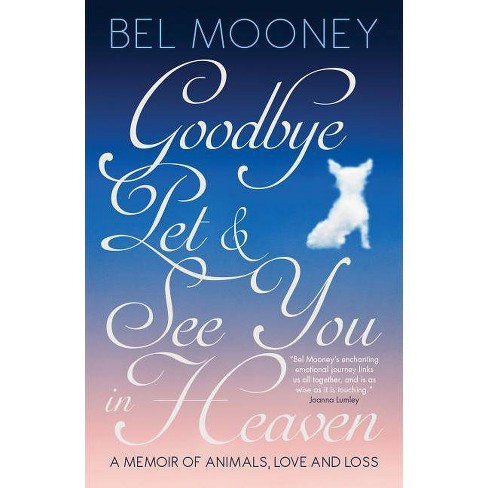 Goodbye, Pet & See You in Heaven - by  Bel Mooney (Hardcover) - image 1 of 1