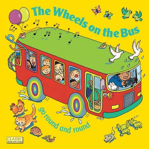 The Wheels on the Bus Go Round and Round - (Classic Books with Holes) (Paperback) - image 1 of 1