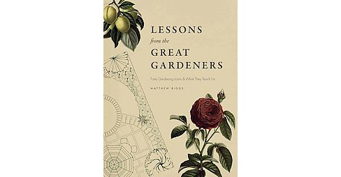 Lessons from the Great Gardeners : Forty Gardening Icons & What They Teach Us (Hardcover) (Matthew - image 1 of 1