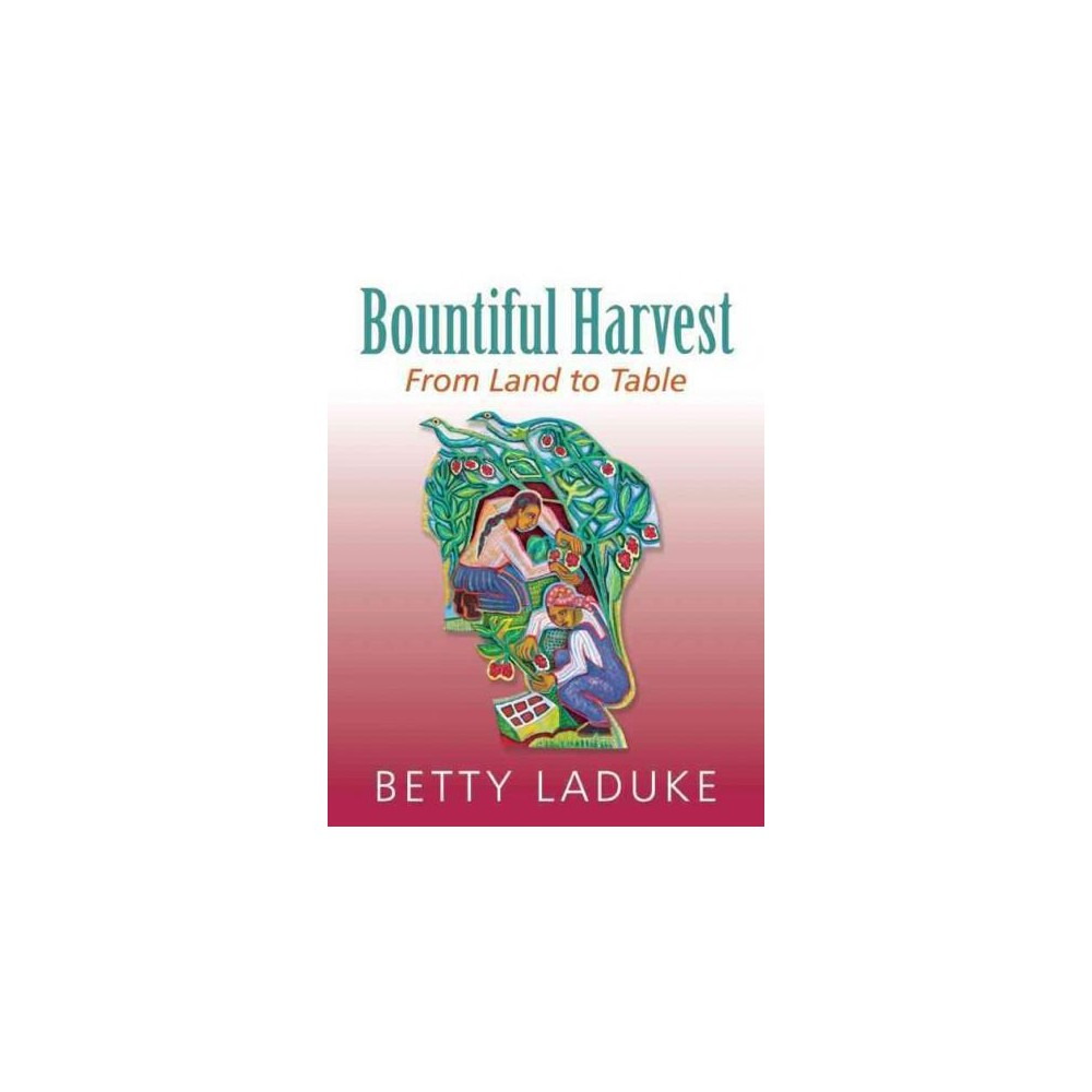 Bountiful Harvest : From Land to Table (Paperback) (Betty Laduke)