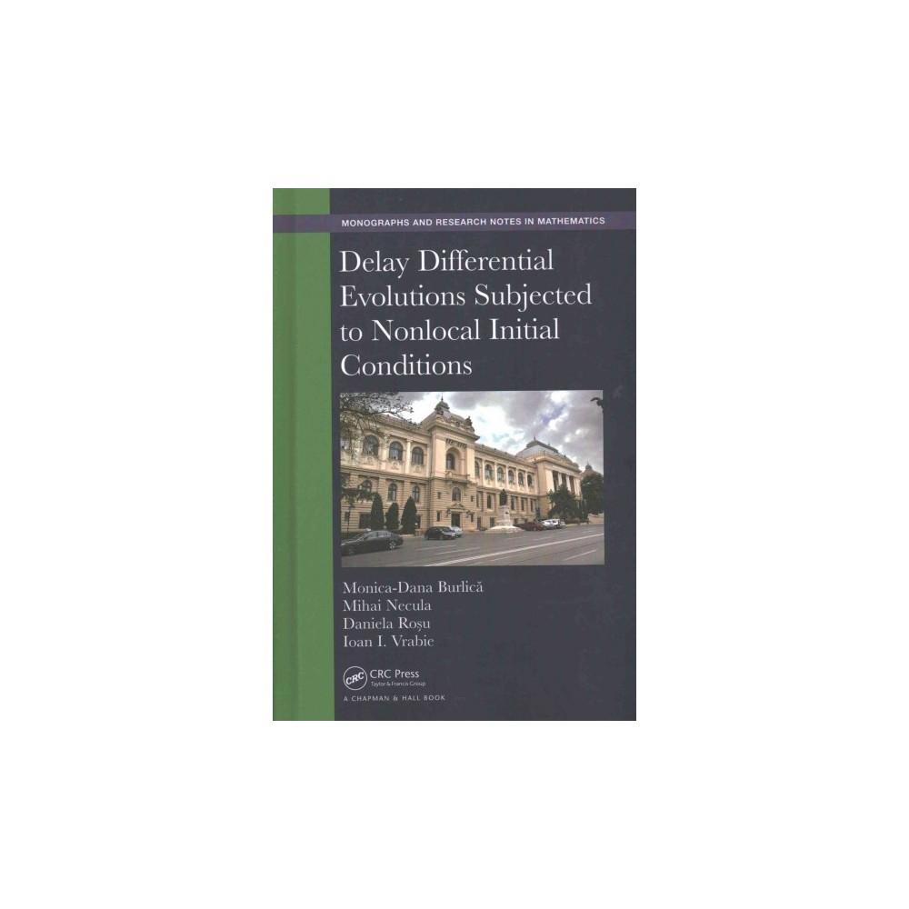 Delay Differential Evolutions Subjected to Nonlocal Initial Conditions (Hardcover) (Monica-dana Burlica)