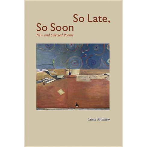 So Late, So Soon - by  Carol Moldaw (Paperback) - image 1 of 1