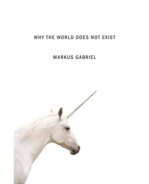 Why the World Does Not Exist -  Reprint by Markus Gabriel (Paperback) - image 1 of 1