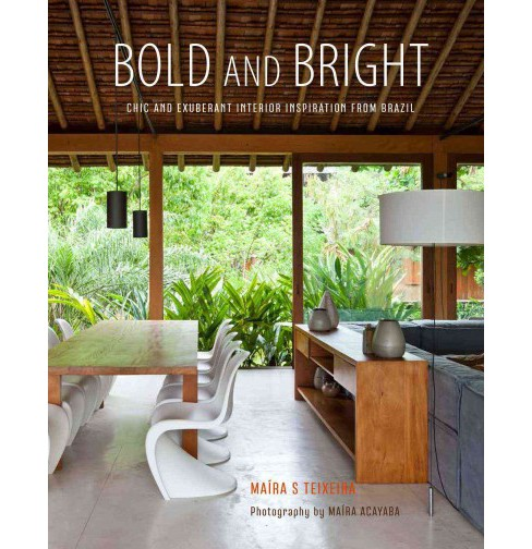 Bold and Bright : Chic and Exuberant Interior Inspiration from Brazil (Hardcover) (Maira Serra Teixeira) - image 1 of 1