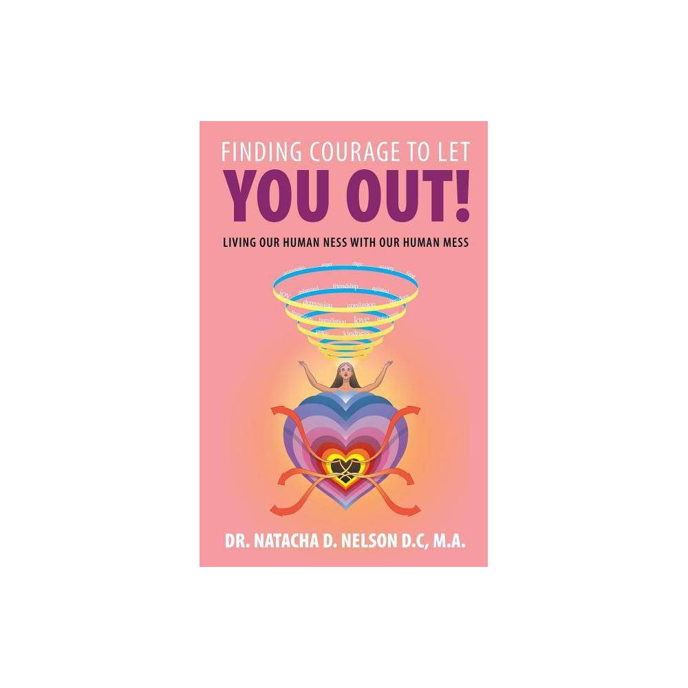 Finding Courage To Let You Out By Natacha D Nelson D C M A Paperback
