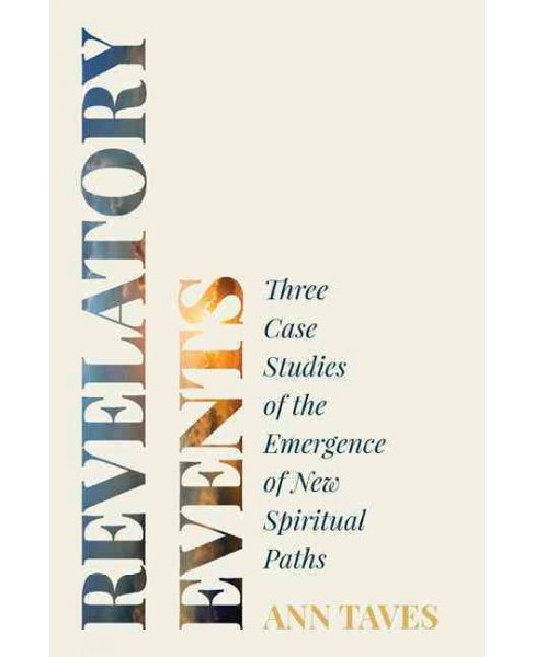 Revelatory Events : Three Case Studies of the Emergence of New Spiritual Paths (Paperback) (Ann Taves) - image 1 of 1