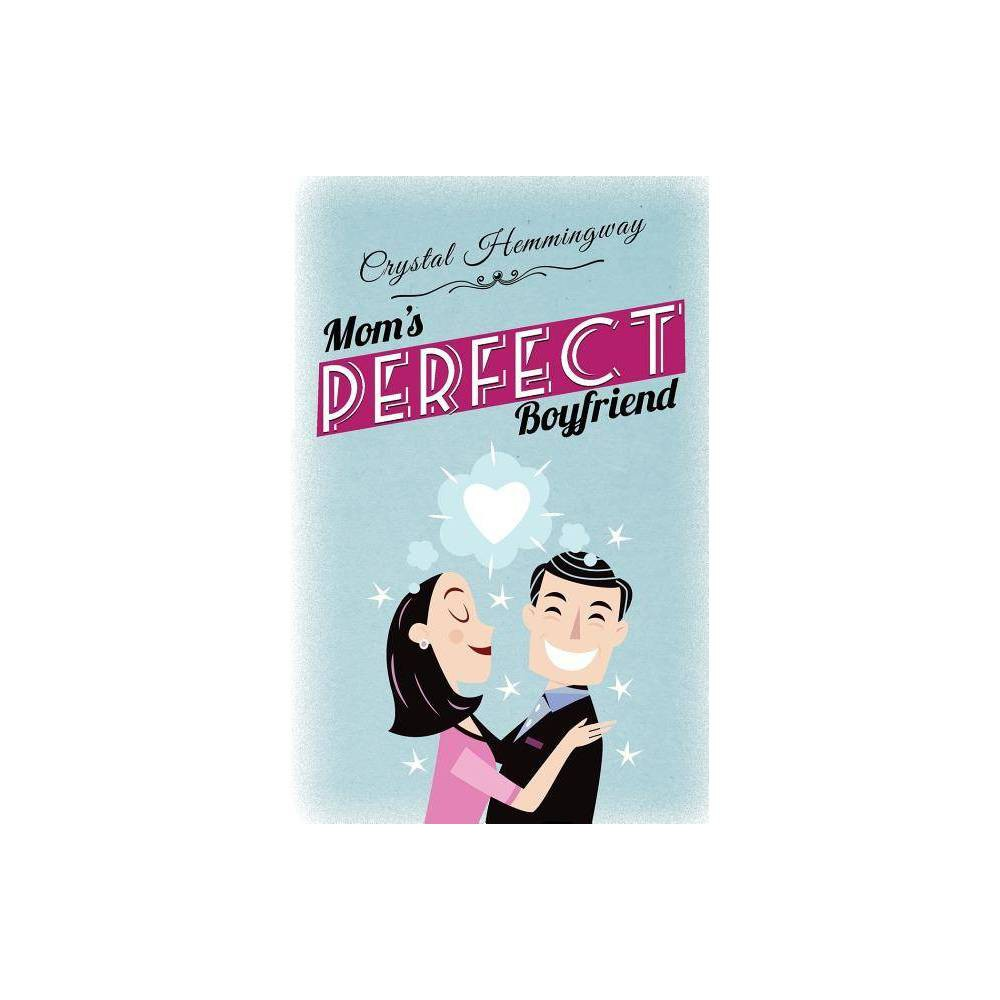 Mom S Perfect Boyfriend Smart Companions By Crystal Hemmingway Paperback