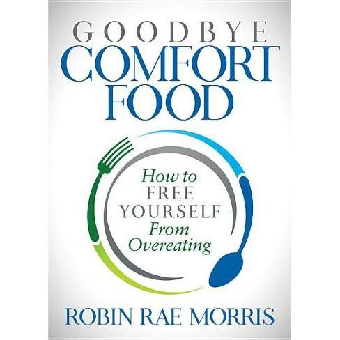 Goodbye Comfort Food - by  Robin Rae Morris (Paperback) - image 1 of 1