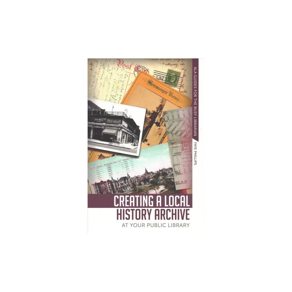 Creating a Local History Archive at Your Public Library (Paperback) (Faye Phillips)