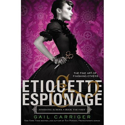 Etiquette & Espionage - (Finishing School) by  Gail Carriger (Paperback)
