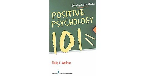 Positive Psychology 101 (Paperback) (Philip C. Watkins) - image 1 of 1