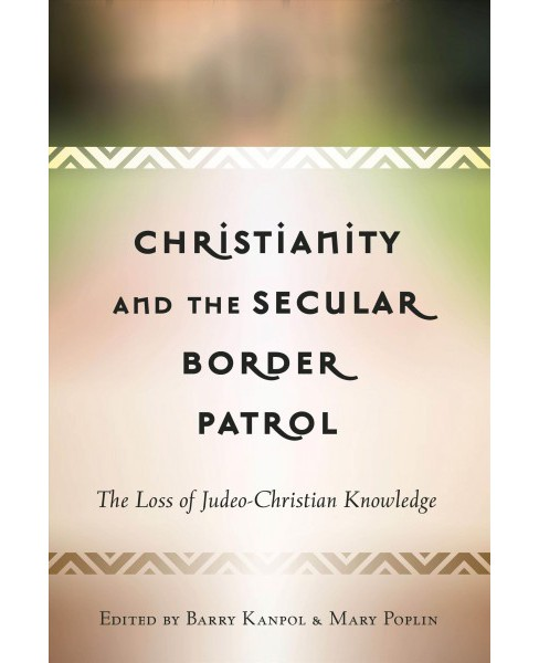 Christianity and the Secular Border Patrol : The Loss of Judeo-Christian Knowledge (New) (Paperback) - image 1 of 1