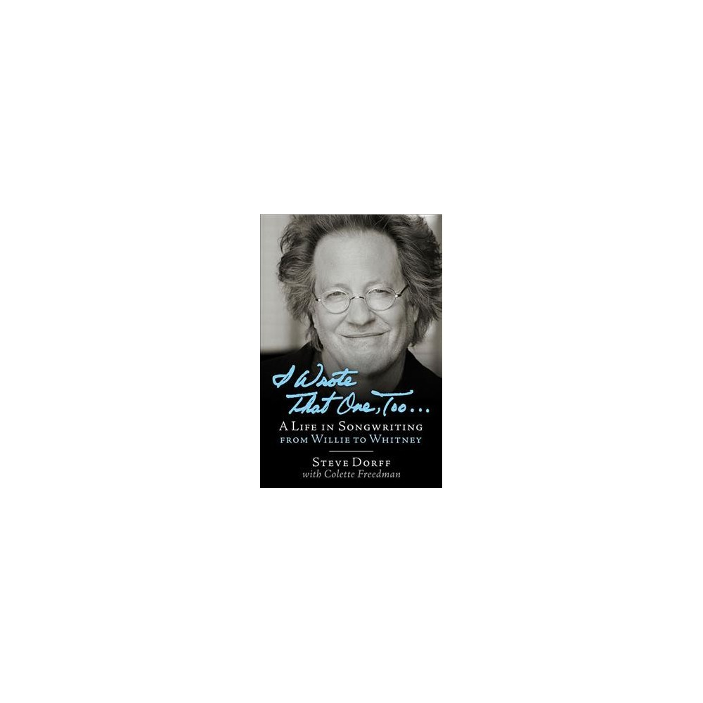 I Wrote That One, Too… : A Life in Songwriting from Willie to Whitney (Hardcover) (Steve Dorff &