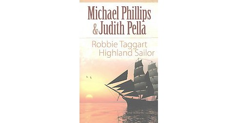 Robbie Taggart : Highland Sailor (Reissue) (Paperback) (Michael Phillips & Judith Pella) - image 1 of 1