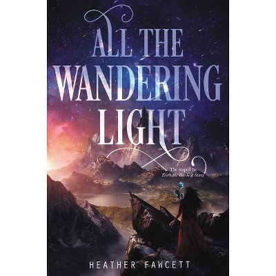 All the Wandering Light - (Even the Darkest Stars) by  Heather Fawcett (Hardcover)