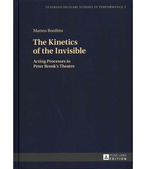 Kinetics of the Invisible : Acting Processes in Peter Brook's Theatre (Hardcover) (Matteo Bonfitto) - image 1 of 1