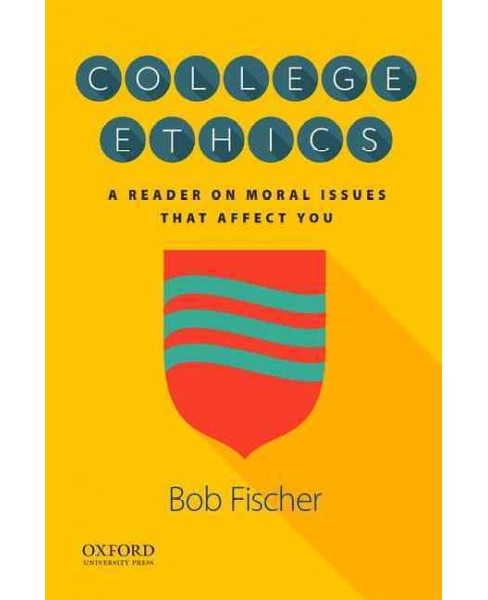 College Ethics : A Reader on Moral Issues That Affect You (Paperback) (Bob Fischer) - image 1 of 1