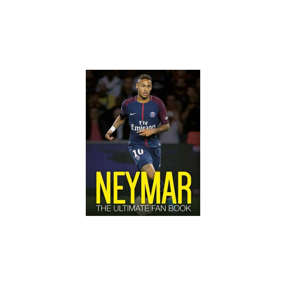 Neymar : The Ultimate Fan Book - Revised by Nick Callow (Hardcover)