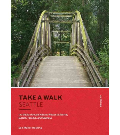 Take a Walk Seattle : 120 Walks Through Natural Places in Seattle, Everett, Tacoma, and Olympia - image 1 of 1