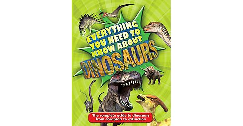 Everything You Need to Know About Dinosaurs (Paperback) (Dougal Dixon) - image 1 of 1