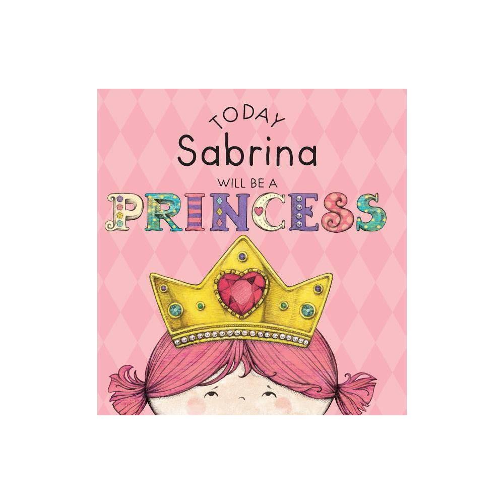 Today Sabrina Will Be A Princess By Paula Croyle Hardcover