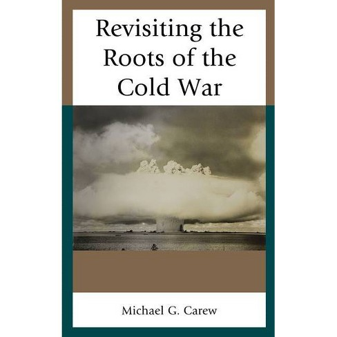 Revisiting the Roots of the Cold War - by  Michael G Carew (Hardcover) - image 1 of 1