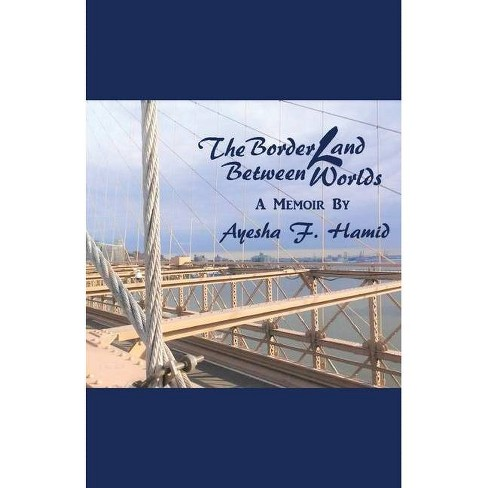 The Borderland Between Worlds - by  Ayesha F Hamid (Paperback) - image 1 of 1