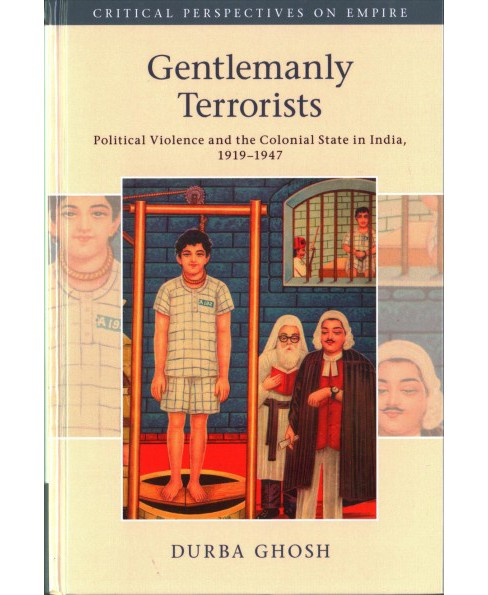 Gentlemanly Terrorists : Political Violence and the Colonial State in India, 1919-1947 - by Durba Ghosh - image 1 of 1