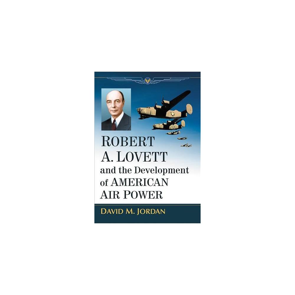 Robert A. Lovett and the Development of American Air Power - by David M. Jordan (Paperback)