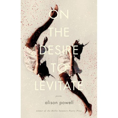 On the Desire to Levitate - (Hollis Summers Poetry Prize) by  Alison Powell (Paperback) - image 1 of 1