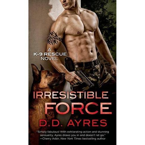 Irresistible Force - (K-9 Rescue Novel) by  D D Ayres (Paperback) - image 1 of 1