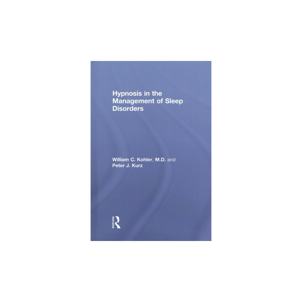 Hypnosis in the Management of Sleep Disorders (Hardcover) (M.D. William C. Kohler & Peter J. Kurz)